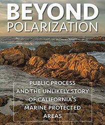 Conservation in times of political polarization: How the California Marine Life Protection Act Initiative succeeded and what we need to succeed now